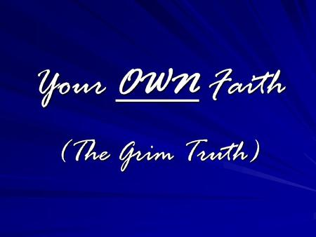 Your OWN Faith (The Grim Truth). Just because you are in a Garage.