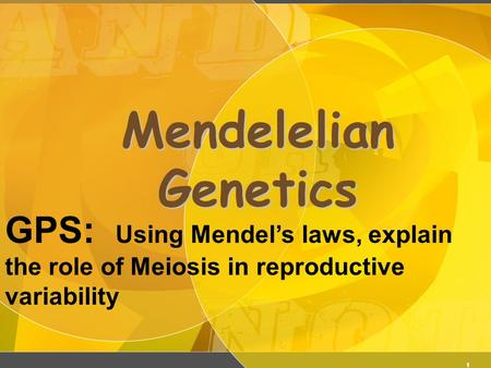 1 Mendelelian Genetics GPS: Using Mendel's laws, explain the role of Meiosis in reproductive variability.