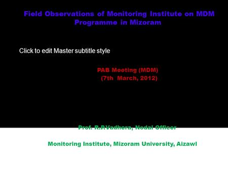Click to edit Master subtitle style Field Observations of Monitoring Institute on MDM Programme in Mizoram Presented In PAB Meeting (MDM) (7th March, 2012)