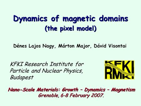 Dénes Lajos Nagy, Márton Major, Dávid Visontai KFKI Research Institute for Particle and Nuclear Physics, Budapest Nano-Scale Materials: Growth – Dynamics.