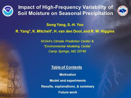 NOAA's Climate Prediction Center & *Environmental Modeling Center Camp Springs, MD 20746 Impact of High-Frequency Variability of Soil Moisture on Seasonal.