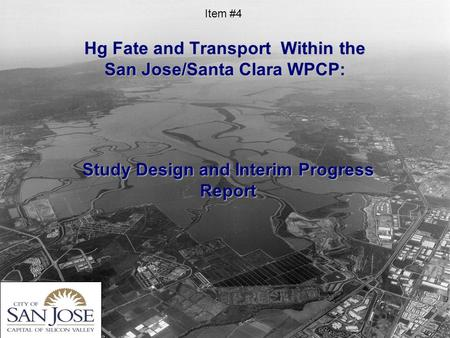 Hg Fate and Transport Within the San Jose/Santa Clara WPCP: Study Design and Interim Progress Report Item #4.
