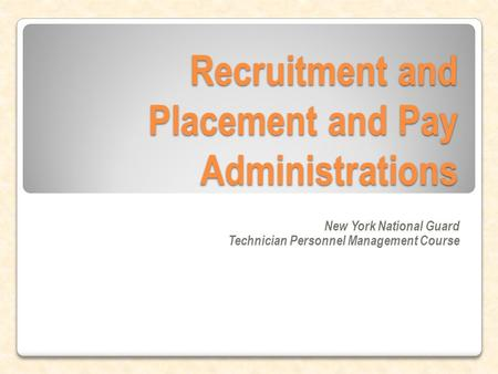 Recruitment and Placement and Pay Administrations New York National Guard Technician Personnel Management Course.