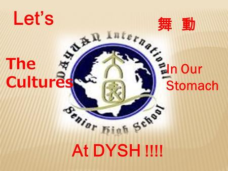 Let's The Cultures In Our Stomach 舞 動 At DYSH !!!!