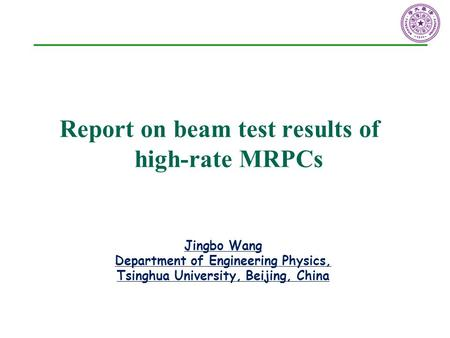 Report on beam test results of high-rate MRPCs Jingbo Wang Department of Engineering Physics, Tsinghua University, Beijing, China.