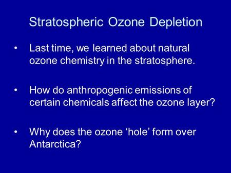 Stratospheric Ozone Depletion Last time, we learned about natural ozone chemistry in the stratosphere. How do anthropogenic emissions of certain chemicals.