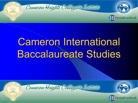Cameron International Baccalaureate Studies. CHCI Profile Multi-cultural community Over 75 different languages spoken in our students' homes Offers an.