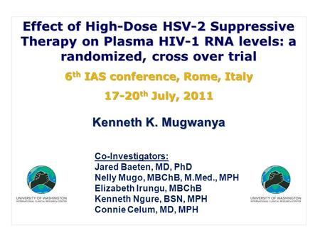 Effect of High-Dose HSV-2 Suppressive Therapy on Plasma HIV-1 RNA levels: a randomized, cross over trial 6 th IAS conference, Rome, Italy 17-20 th July,