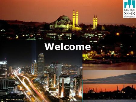 Welcome. Why Turkey? A stable and safe country Where East meets West A focal point in the region An opportunity to learn languages and cultures Research-focused.