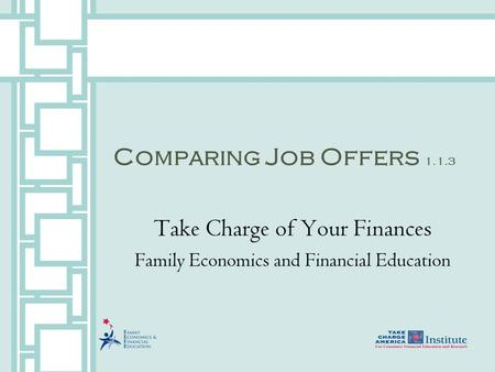 Comparing Job Offers 1.1.3 Take Charge of Your Finances Family Economics and Financial Education.