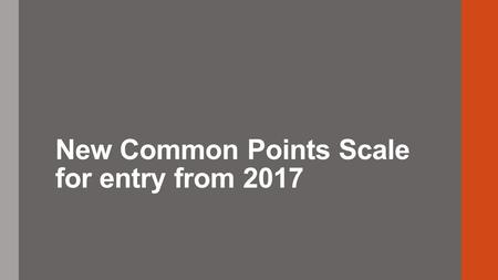 New Common Points Scale for entry from 2017. Introduction The purpose of this presentation is to: Discuss the evolution of the HEI Common Points Scale.