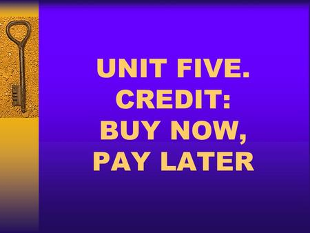UNIT FIVE. CREDIT: BUY NOW, PAY LATER. Coming soon to a mailbox near you: Credit Card offers.