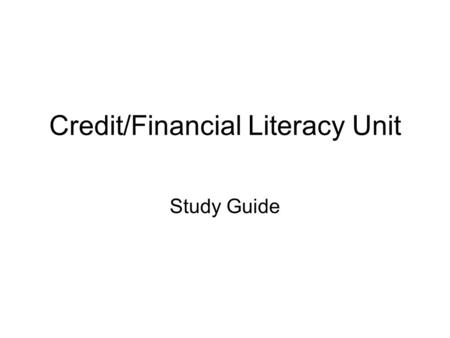Credit/Financial Literacy Unit Study Guide. Credit Vocabulary list Credit Installment Credit Revolving Credit Affinity Credit Cards Annual Fee Co-Branded.