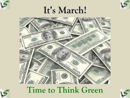 It's March! Time to Think Green. HOW MONEY $MART ARE YOU? Test your knowledge and learn about financial concepts in the following slides. Once you have.