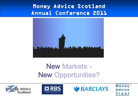 New Markets - New Opportunities?. MONEY ADVICE SCOTLAND ANNUAL CONFERENCE Changes in Credit Card Practices Paul McCarron 23 June 2011.