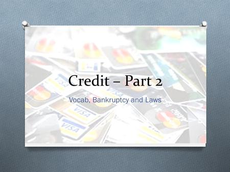 Credit – Part 2 Vocab, Bankruptcy and Laws. Credit Vocabulary.