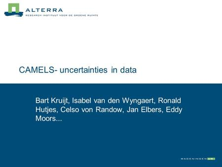 CAMELS- uncertainties in data Bart Kruijt, Isabel van den Wyngaert, Ronald Hutjes, Celso von Randow, Jan Elbers, Eddy Moors...