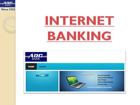 Since 1925. INTERNET Banking (Non – Financial) The Ahmedabad District Co- Operative Bank Ltd. has implemented a non-financial INTERNET based Banking facility.