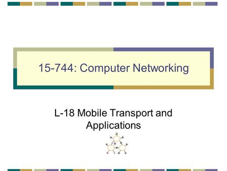 15-744: Computer Networking L-18 Mobile Transport and Applications.