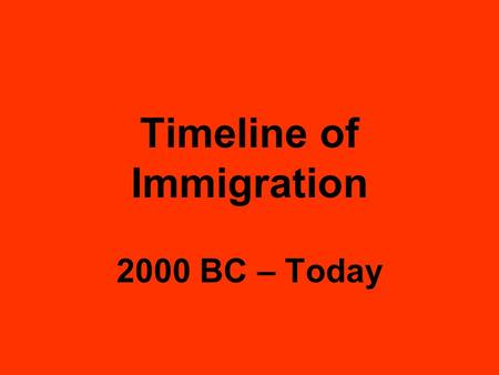 Timeline of Immigration 2000 BC – Today. 2000 – 1500 BC The 'Beaker' people came to the UK from Spain. They brought with them bronze arrows, axes and.