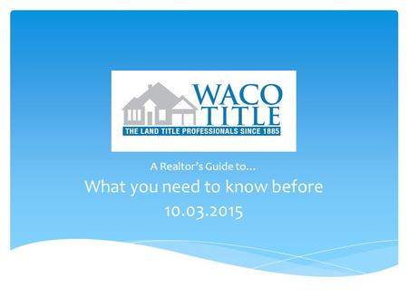 A Realtor's Guide to… What you need to know before 10.03.2015.