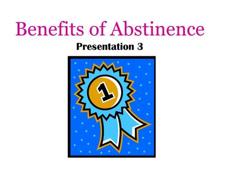 Benefits of Abstinence Presentation 3. The Guessing Game According to National Youth Survey Data on sexual activity: Out of every 100 ninth graders, how.