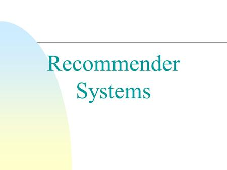 Recommender Systems. Recommender Systems (RSs) n RSs are software tools providing suggestions for items to be of use to users, such as what items to buy,