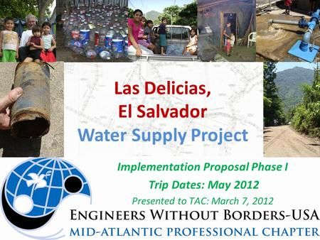 Las Delicias, El Salvador Water Supply Project Implementation Proposal Phase I Trip Dates: May 2012 Presented to TAC: March 7, 2012.