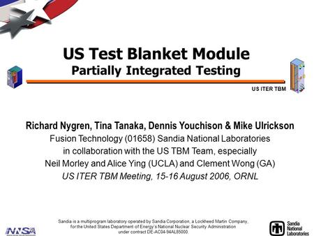 US Test Blanket Module Partially Integrated Testing Sandia is a multiprogram laboratory operated by Sandia Corporation, a Lockheed Martin Company, for.