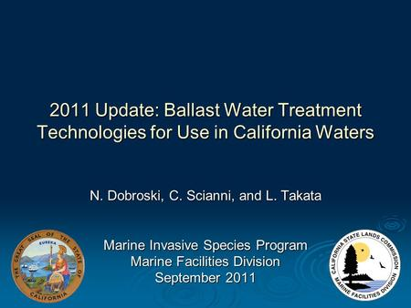 2011 Update: Ballast Water Treatment Technologies for Use in California Waters N. Dobroski, C. Scianni, and L. Takata Marine Invasive Species Program Marine.