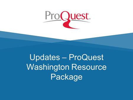 Updates – ProQuest Washington Resource Package. ProQuest Research Library ProQuest ABI Inform Trade and Industry ProQuest Family Health ProQuest National.