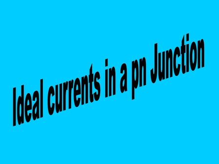 Ideal currents in a pn Junction