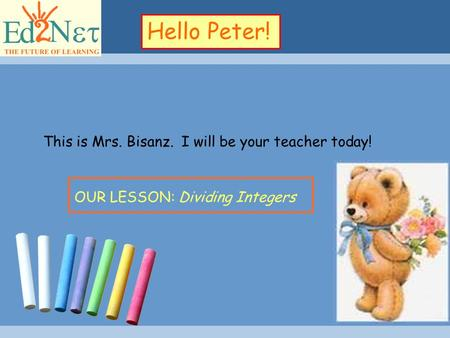Confidential1 Hello Peter! OUR LESSON: Dividing Integers This is Mrs. Bisanz. I will be your teacher today!