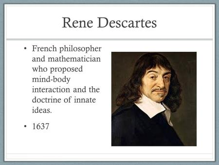 rene descartes mind body essay Cartesian dualism, the position of rené descartes is the most famous  and a  substance dualist who believed that the mind and body had a causal link.