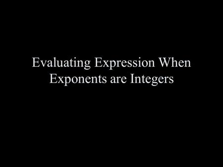 Evaluating Expression When Exponents are Integers.