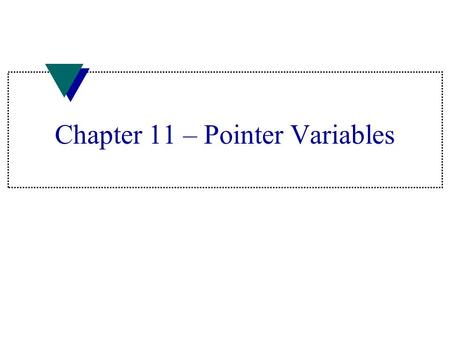 Chapter 11 – Pointer Variables. Declaring a Pointer Variable u Declared with data type, * and identifier type* pointer_variable; u * follows data type.