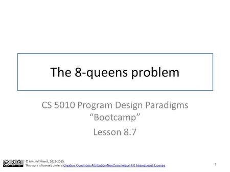 "The 8-queens problem CS 5010 Program Design Paradigms ""Bootcamp"" Lesson 8.7 1 TexPoint fonts used in EMF. Read the TexPoint manual before you delete this."