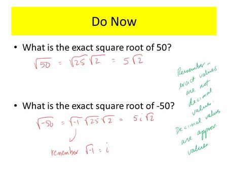 Do Now What is the exact square root of 50? What is the exact square root of -50?