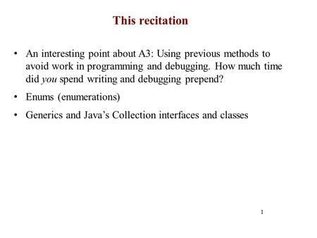 This recitation 1 An interesting point about A3: Using previous methods to avoid work in programming and debugging. How much time did you spend writing.
