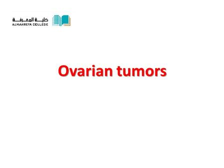 Ovarian tumors. *Classification: I. Tumors arising from the surface epithelium:I. Tumors arising from the surface epithelium: Serous tumors: (benign,