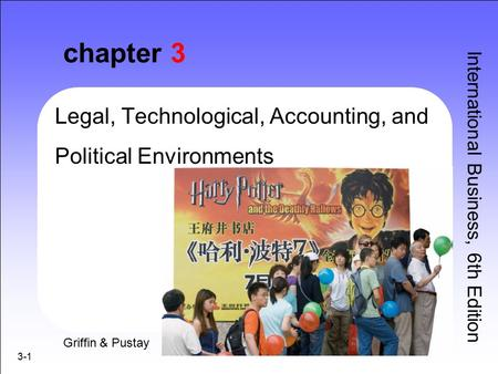 3-1 chapter 3 Legal, Technological, Accounting, and Political Environments International Business, 6th Edition Griffin & Pustay.