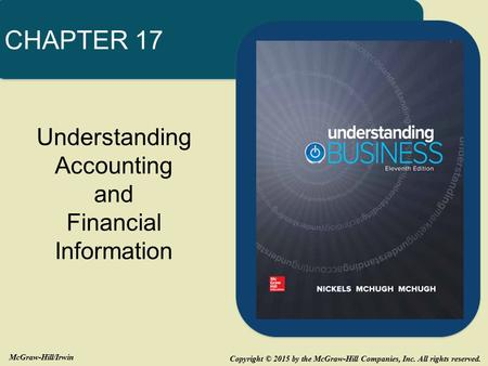 Copyright © 2015 by the McGraw-Hill Companies, Inc. All rights reserved. McGraw-Hill/Irwin Understanding Accounting and Financial Information CHAPTER 17.