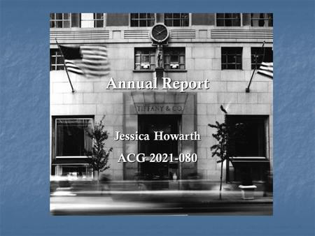 Annual Report Jessica Howarth ACG 2021-080. Executive Summary Tiffany & Co. experienced a modest growth in sales and earnings during 2002. Tiffany & Co.
