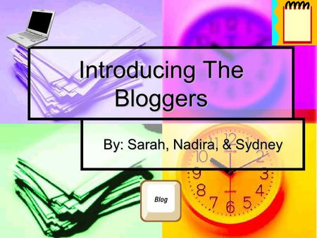 Introducing The Bloggers By: Sarah, Nadira, & Sydney.