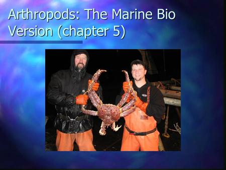 Arthropods: The Marine Bio Version (chapter 5) Phylum Arthropoda Largest and most successful phylum in the animal kingdom. 75% of all animals! Largest.