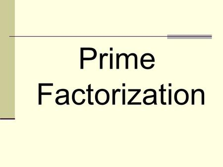 Prime Factorization. Warm-up Please use the 4 step process to complete this problem in your spiral Which group contains 4 factors of 32? a. 2, 4, 9, 16.
