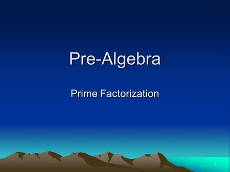 1 Pre-Algebra Prime Factorization. 2 Vocabulary Factor— one of two or more numbers, that when multiplied together, form a product. Ex. 6 and 3 are factors.