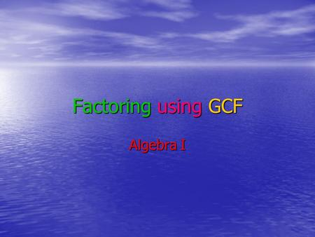 Factoring using GCF Algebra I. Definitions Prime number – is a whole number whose only factors are itself and one (a number can't be factored any more)