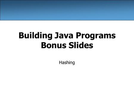 Building Java Programs Bonus Slides Hashing. 2 Recall: ADTs (11.1) abstract data type (ADT): A specification of a collection of data and the operations.
