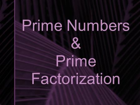 Prime Numbers & Prime Factorization. Factors Factors are the numbers you multiply together to get a product. For example, the product 24 has several factors.
